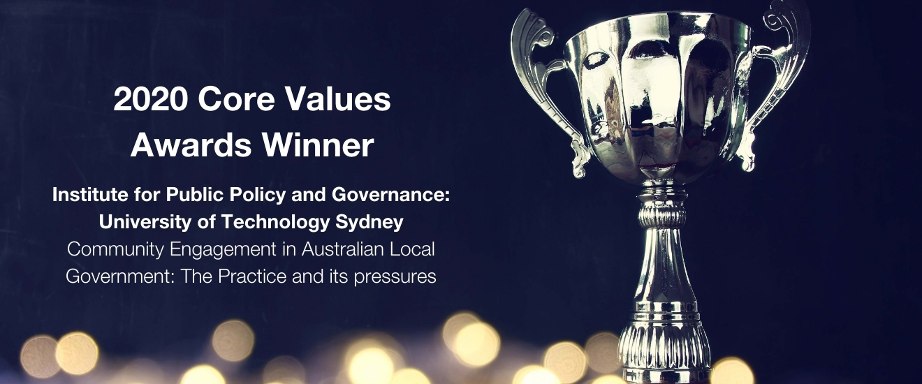 2020 Core Values Awards Winner Institute for Public Policy and Governance: University of Technology Sydney Community Engagement in Australian Local Government: The Practice and its Pressures